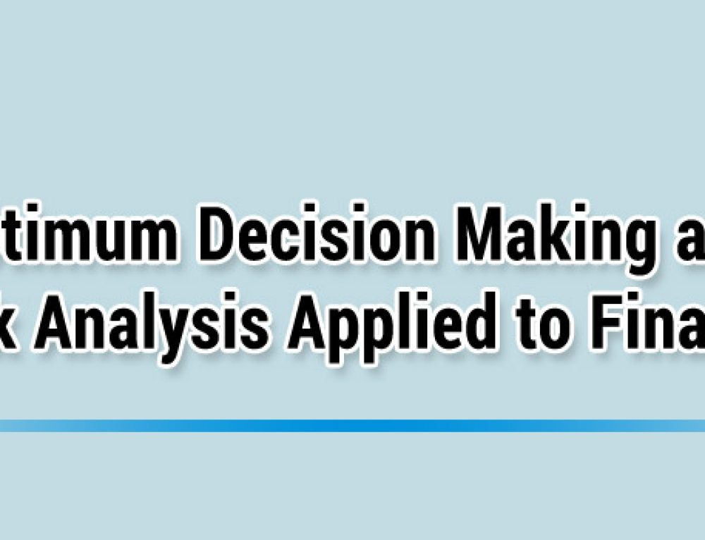 Optimum Decision Making and Risk Analysis Applied to Finance, UCL, London, 12-16 February 2018
