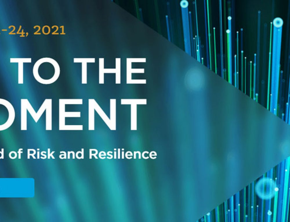 Rise to the Moment: A New World of Risk & Resilience, February 22-24, 2021